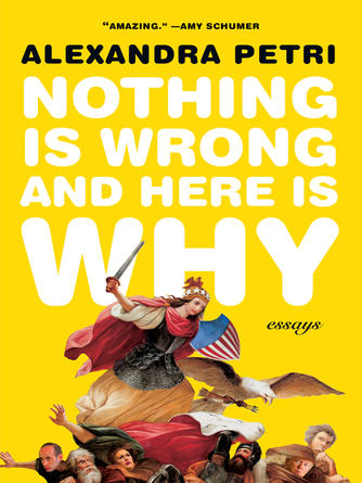 Alexandra Petri: Nothing is wrong and here is why : Essays