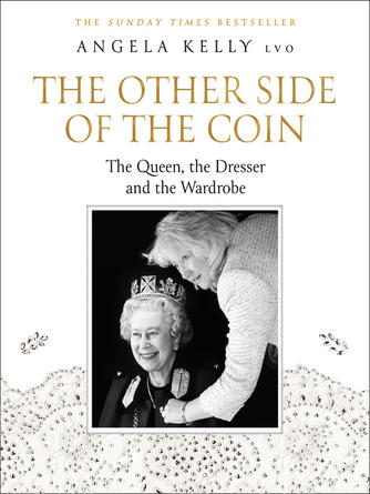 Angela Kelly: The other side of the coin : The queen, the dresser and the wardrobe