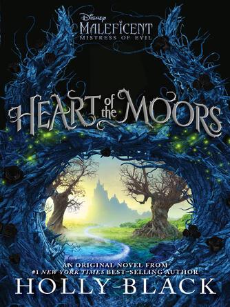 Holly Black: Heart of the moors : An original maleficent: mistress of evil novel