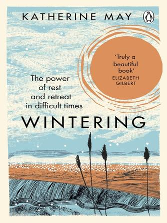 Katherine May: Wintering : How i learned to flourish when life became frozen