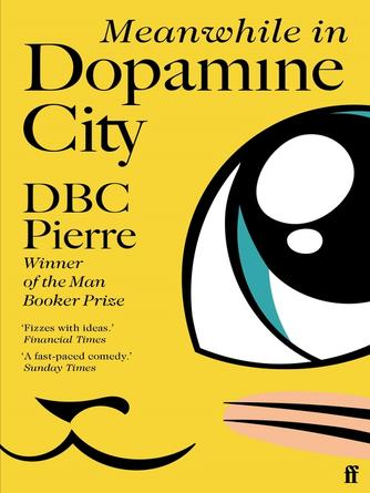 DBC Pierre: Meanwhile in dopamine city