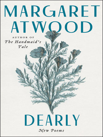 Margaret Atwood: Dearly : New poems