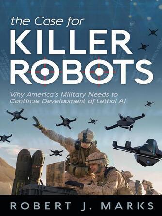 Robert J. Marks: The case for killer robots