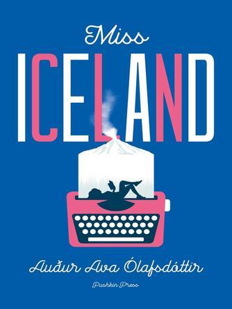 Auður Ava Ólafsdóttir: Miss iceland