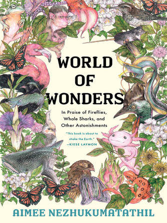 Aimee Nezhukumatathil: World of wonders : In praise of fireflies, whale sharks, and other astonishments