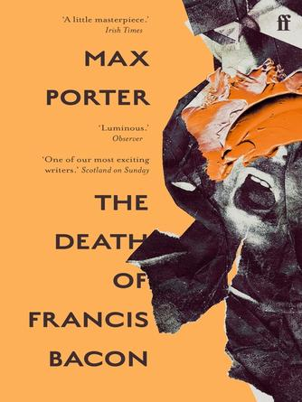 Max Porter: The death of francis bacon