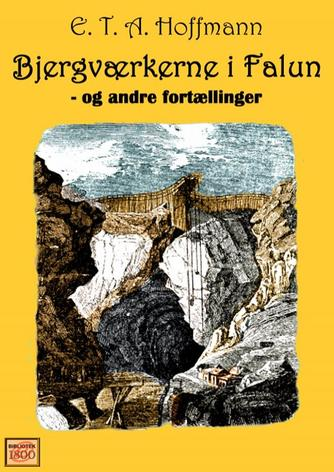 E. T. A. Hoffmann: Bjergværkerne i Falun - og andre fortællinger