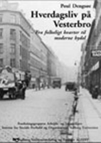 Poul Dengsøe: Hverdagsliv på Vesterbro : fra folkeligt kvarter til moderne bydel