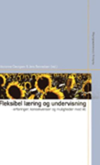 : Fleksibel læring og undervisning : erfaringer, konsekvenser og muligheder med ikt