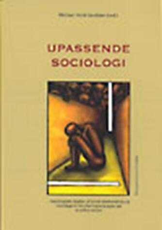 : Upassende sociologi : sociologiske studier af social samhandling og hverdagens håndteringsstrategier på sensitive steder
