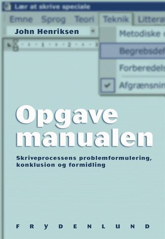 John Henriksen (f. 1959-11-27): Opgavemanualen : skriveprocessens problemformulering, konklusion og formidling