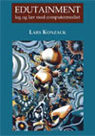 Lars Konzack: Edutainment : leg og lær med computermediet