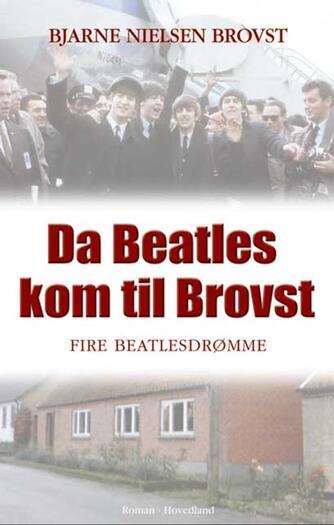 Bjarne Nielsen Brovst: Da Beatles kom til Brovst : fire Beatlesdrømme