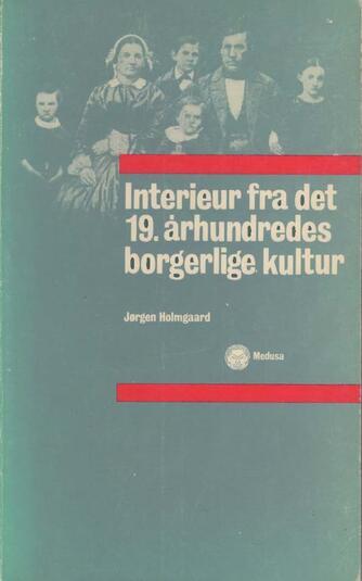 Jørgen Holmgaard: Interieur fra det 19. århundredes borgerlige kultur : en analyse af J.P. Jacobsen og hans roman Fru Marie Grubbe med udgangspunkt i en teori om den ødipale masochismes oprindelse i den borgerlige familie
