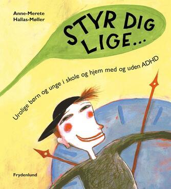 Anne-Merete Hallas-Møller: Styr dig lige : urolige børn og unge i skole og hjem, med og uden ADHD