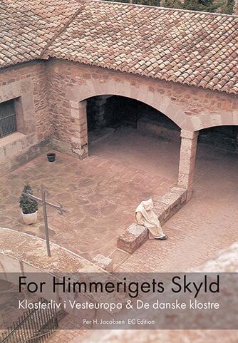 Per H. Jacobsen: For himmerigets skyld : klosterliv i Vesteuropa & guide til de danske klostre