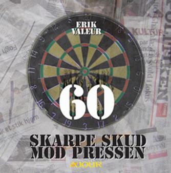 Erik Valeur: 60 skarpe skud mod pressen