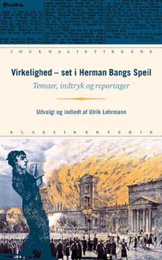 Herman Bang: Virkelighed - set i Herman Bangs Speil : temaer, indtryk og reportager