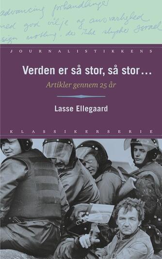 Lasse Ellegaard: Verden er så stor, så stor - : artikler gennem 25 år