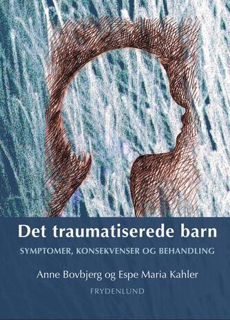 : Det traumatiserede barn : symptomer, konsekvenser og behandling