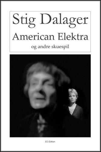 Stig Dalager: American Elektra og andre skuespil