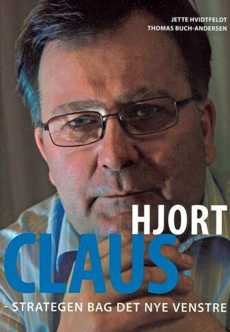 : Claus Hjort : strategen bag det nye Venstre