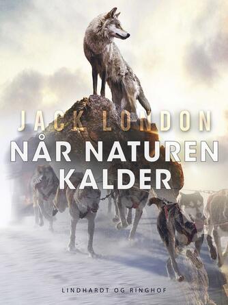 Jack London: Når naturen kalder (Ved Aslaug Mikkelsen)