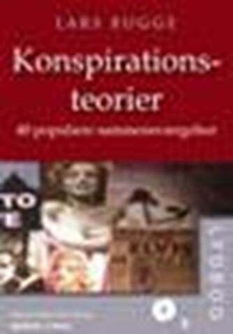 Lars Bugge: Konspirationsteorier : 40 populære sammensværgelser