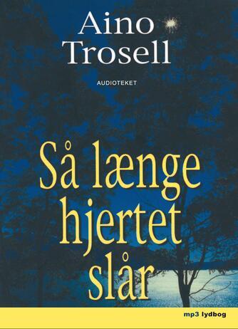 Aino Trosell: Så længe hjertet slår