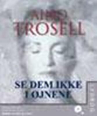 Aino Trosell: Se dem ikke i øjnene