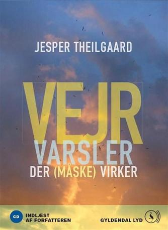 Jesper Theilgaard: Vejrvarsler der (måske) virker