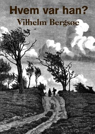 Vilhelm Bergsøe: Hvem var han?