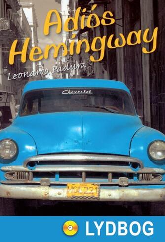 Leonardo Padura: Adiós Hemingway