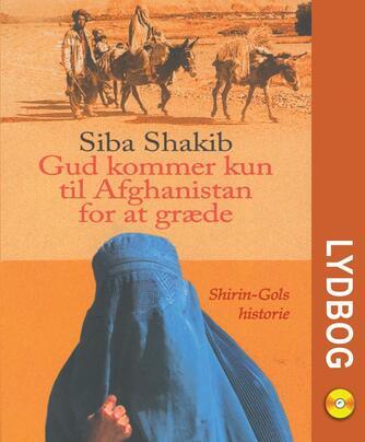 Siba Shakib: Gud kommer kun til Afghanistan for at græde