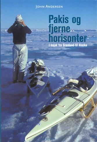 John Andersen (f. 1943-06-30): Pakis og fjerne horisonter : i kajak fra Grønland til Alaska