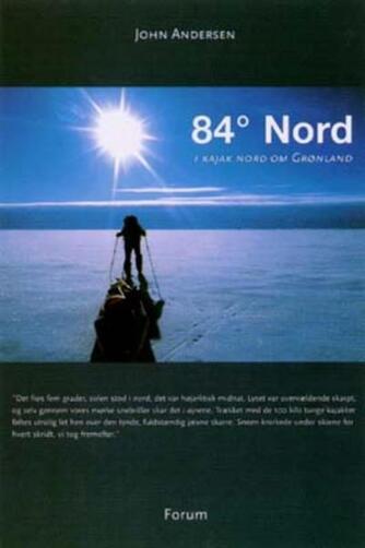 John Andersen (f. 1943-06-30): 84° Nord : i kajak nord om Grønland