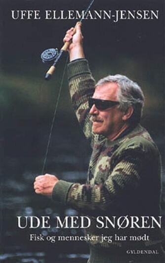Uffe Ellemann-Jensen: Ude med snøren : fisk og mennesker jeg har mødt