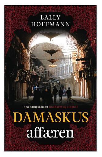 Lally Hoffmann: Damaskus-affæren : spændingsroman