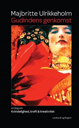 Majbritte Ulrikkeholm: Gudindens genkomst : en bog om kvindelighed, kraft & kreativitet
