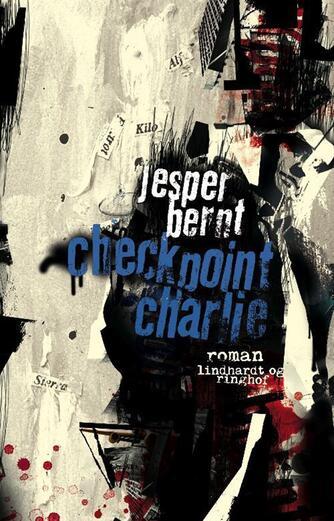 Jesper Bernt: Checkpoint Charlie : roman