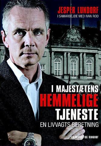 Jesper Lundorf, Ivan Rod: I majestætens hemmelige tjeneste : en livvagts beretning