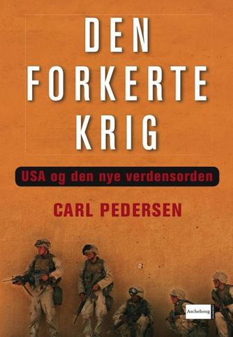 Carl Pedersen (f. 1951): Den forkerte krig : USA og den nye verdensorden