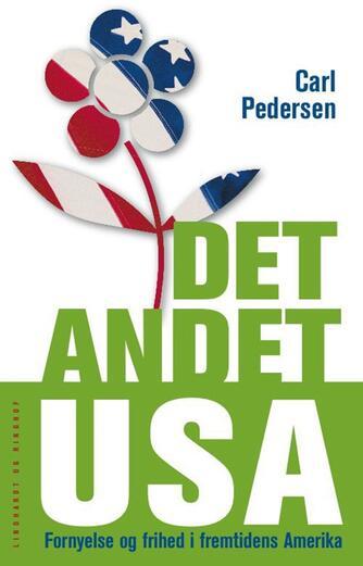 Carl Pedersen (f. 1951): Det andet USA : fornyelse og frihed i fremtidens Amerika