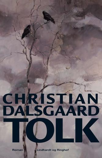 Christian Dalsgaard (f. 1964): Tolk : roman