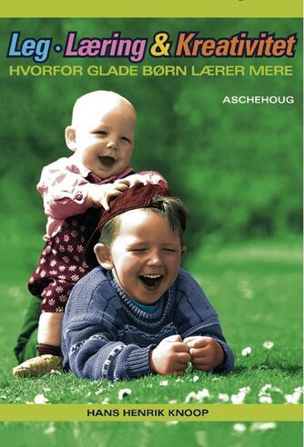 Hans Henrik Knoop: Leg, læring & kreativitet : hvorfor glade børn lærer mere
