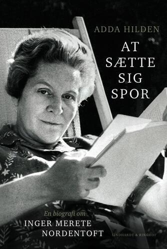 Adda Hilden: At sætte sig spor : en biografi om Inger Merete Nordentoft