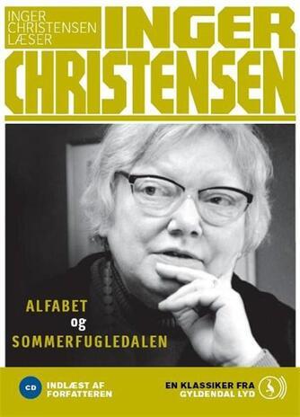 Inger Christensen (f. 1935): Alfabet og Sommerfugledalen