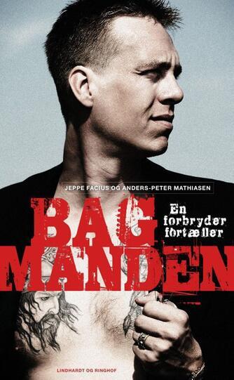 Anders-Peter Mathiasen, Jeppe Facius: Bagmanden : en forbryder fortæller
