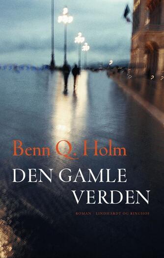 Benn Q. Holm (f. 1962): Den gamle verden : roman