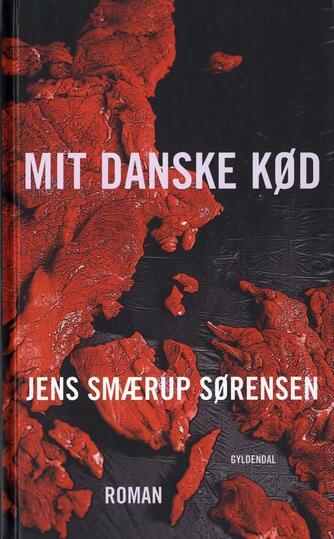 Jens Smærup Sørensen: Mit danske kød : roman